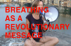 Breathing as a Revolutionary Message